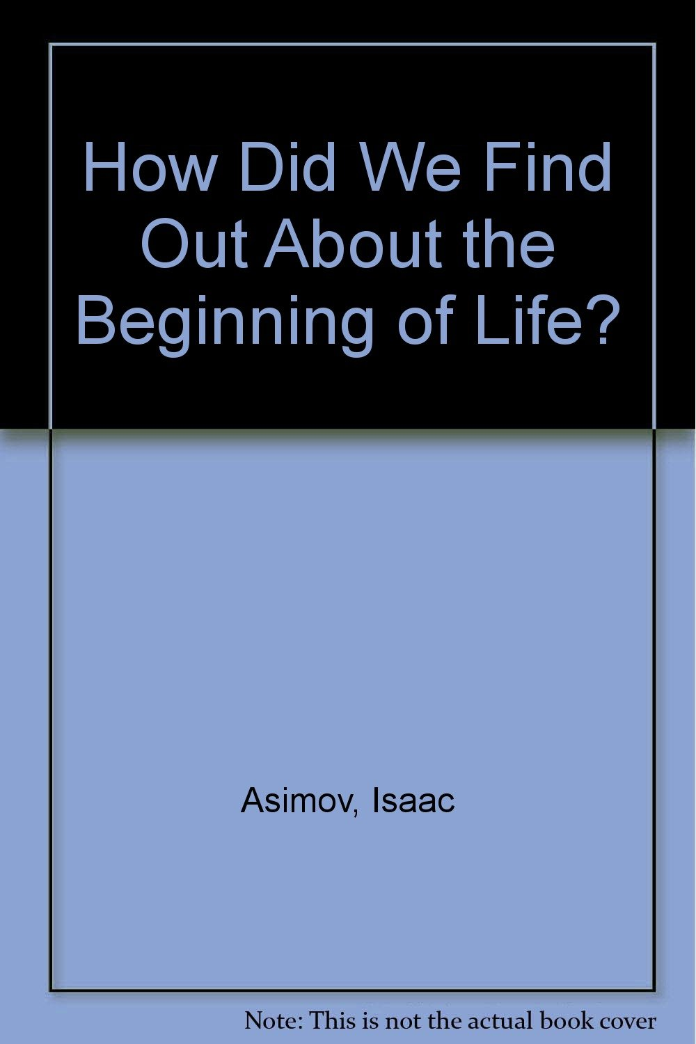 How Did We Find Out About the Beginning of Life?