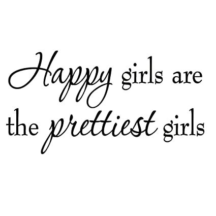 Amazoncom Vwaq Happy Girls Are The Prettiest Girls Wall Art Decal