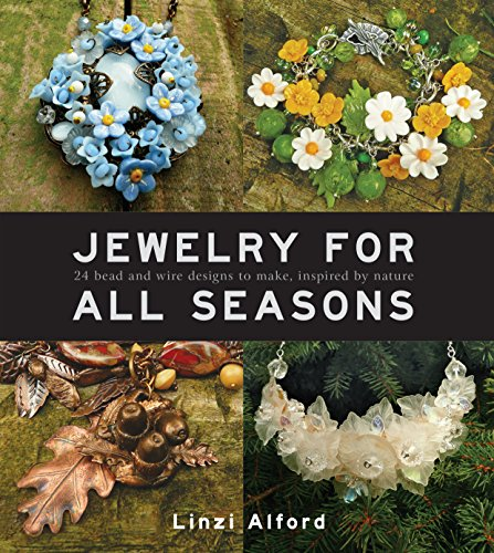 - Jewelry For All Seasons: 24 Bead and Wire Designs to Make, Inspired by Nature