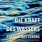Die Kraft des Wassers: Energie des Lebens - Bachlauf, Quelle, Meer, Brandung, Seeufer, Wasserfall, Waldbach, Regentropfen   Yella A. Deeken