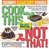 Cook This, Not That! Skinny Comfort Foods, David Zinczenko and Matt Goulding, 1609618734