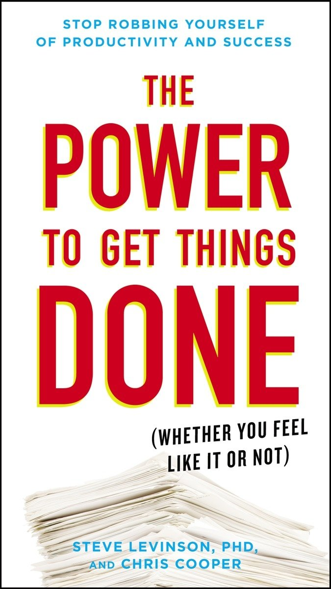 The Power To Get Things Done: (whether You Feel Like It Or Not): Steve  Levinson Phd, Chris Cooper: 9780399175848: Amazon: Books