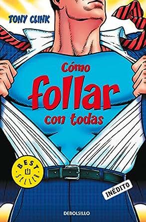 Amazon.com: Cómo follar con todas (Spanish Edition) eBook: Tony Clink