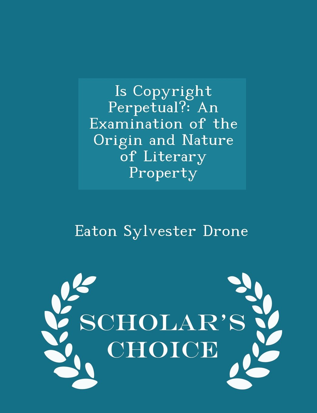 Is Copyright Perpetual?: An Examination of the Origin and Nature of Literary Property - Scholar's Choice Edition pdf epub