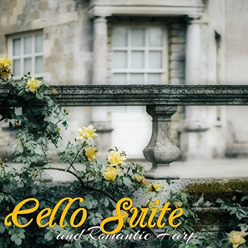 (Cello Suite and Romantic Harp - Romantic Instrumental Music for Weddings, Elegant Dinners and Gentlemen's Club)