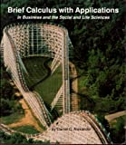Brief Calculus with Applications : In Business and the Social and Life Sciences, Alexander, Daniel C., 0943202515