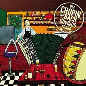 Um Chopin No Bach Ouvindo Forro