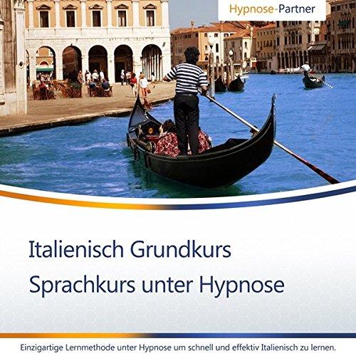 Italienisch lernen unter Hypnose - Schnell und effektiv - Sprachkurs: CD für Anfänger und Einsteiger (Grundkurs)