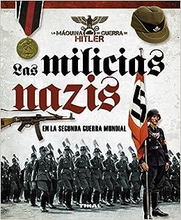 Las Milicias Nazis en La Segunda Guerra Mundial La máquina de guerra de Hitler: Amazon.es: Caballero Jurado, Carlos, Bujeiro, Ramiro: Libros