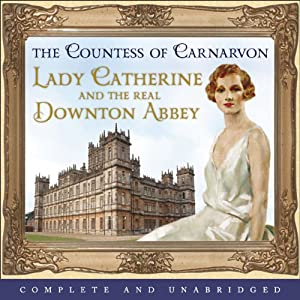 Lady Catherine and the Real Downton Abbey Audiobook