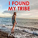 I Found My Tribe Audiobook by Ruth Fitzmaurice Narrated by Ruth Fitzmaurice