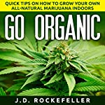 Go Organic: Quick Tips on How to Grow Your Own All-Natural Marijuana Indoors | J. D. Rockefeller