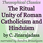 The Ritual Unity of Roman Catholicism and Hinduism: Theosophical Classics | C. Jinarajadasa