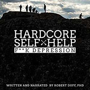 Hardcore Self Help: F**k Depression Audiobook