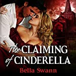 The Claiming of Cinderella: Twisted Fairy Tales for the Sexually Adventurous, Book 4 | Bella Swann