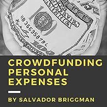 Crowdfunding Personal Expenses: Raise Money on GoFundMe, Etc. Audiobook by Salvador Briggman Narrated by Salvador Briggman