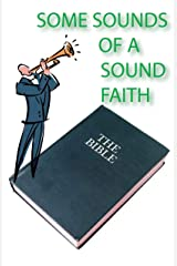 Some Sounds of Sound Faith (Doctrine): All Scripture Christian Life and Living Book 3 Kindle Edition