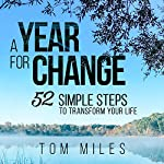 A Year for Change: 52 Simple Steps to Transform Your Life | Tom Miles