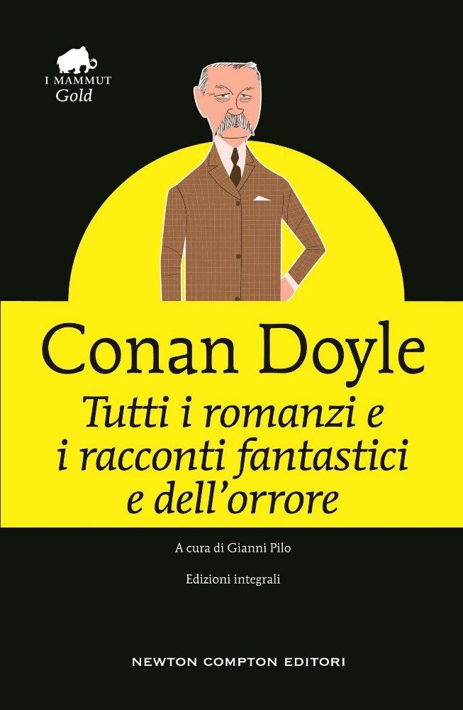 Tutti i racconti e i romanzi fantastici e dell'orrore Copertina rigida – 12 feb 2018 Arthur Conan Doyle G. Pilo S. Fusco Newton Compton