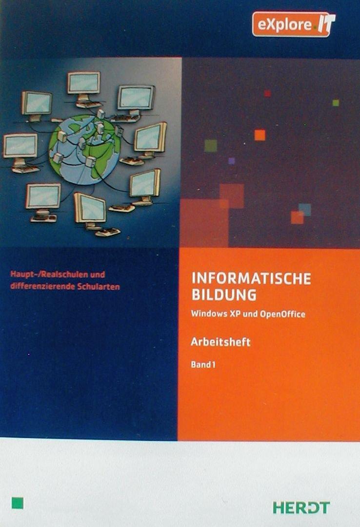 eXplore.IT Informatische Bildung Windows XP und OpenOffice Haupt-/Realschulen und differenzierende Schularten Taschenbuch – 2010 Herdt B00I3E2CB0