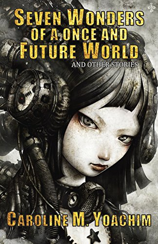Download PDF Seven Wonders of a Once and Future World and Other Stories