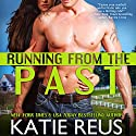 Running from the Past Audiobook by Katie Reus Narrated by Sophie Eastlake