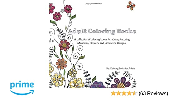 Amazon Adult Coloring Books A Collection Of For Adults Featuring Mandalas Flowers And Geometric Designs 9780996275422