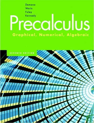 Precalculus: Graphical, Numerical, Algebraic 7th Edition by Demana, Franklin, Waits, Bert K., Foley, Gregory D., Kennedy [Hardcover]