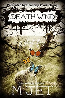 Death Wind, A Ghost Story by [Jet, M]