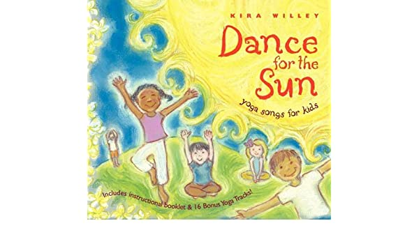 Dance For The Sun: Yoga Songs For Kids: Kira Willey: Amazon ...