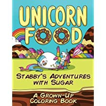 Unicorn Food: Stabby's Adventures with Sugar - a Grown-Up Coloring Book (Coloring Joy) (Volume 1)