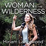 Woman in the Wilderness: My Story of Love, Survival and Self-Discovery | Miriam Lancewood