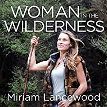 Woman in the Wilderness: My Story of Love, Survival and Self-Discovery Audiobook by Miriam Lancewood Narrated by Lucy Paterson