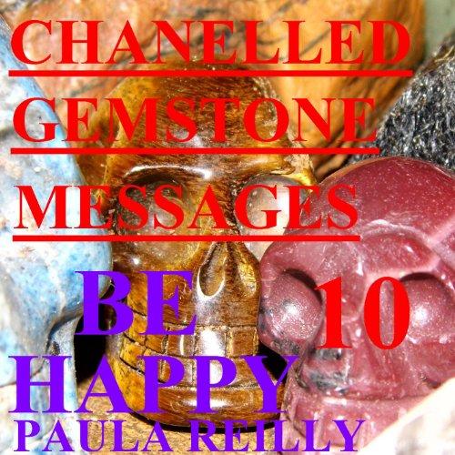 10 Gemstone - Chanelled Gemstone Messages 10- Be Happy