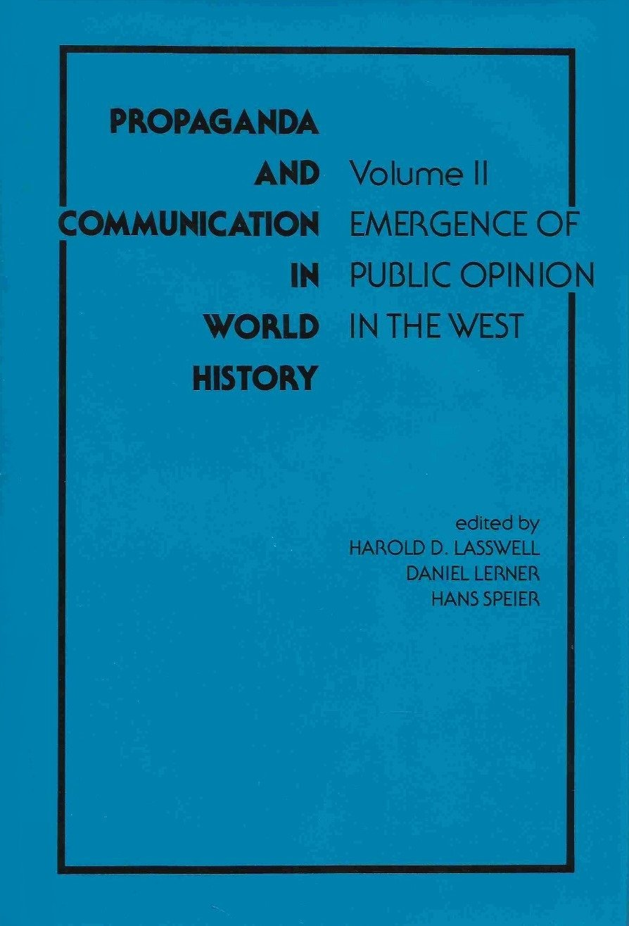 Propaganda and Communication in World History, Volume II: Emergence of Public  Opinion in the West: Harold D. Lasswell, Daniel Lerner: 9780824805043: ...