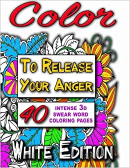 color to release your anger white edition the adult coloring book with intense 3d swear word coloring book pages adult coloring books coloring