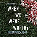 When We Were Worthy Audiobook by Marybeth Mayhew Whalen Narrated by Joshilyn Jackson