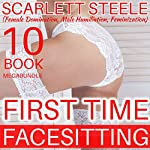 First Time Facesitting - 10 Book MegaBundle: Female Domination, Male Humiliation, Feminization | Scarlett Steele