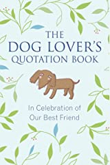 The Dog Lover's Quotation Book: In Celebration of Our Best Friend Hardcover
