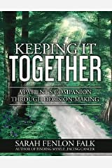 Keeping It Together: A Patient's Companion Through Decision-Making Paperback