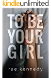 To Be Your Girl (To Be Yours Book 1)