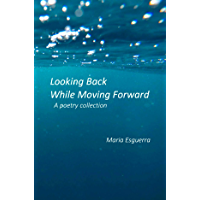 Looking Back While Moving Forward: A poetry collection book cover