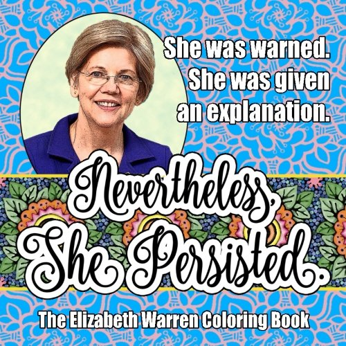 Nevertheless She Persisted  The Elizabeth Warren Coloring Book