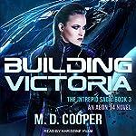 Building Victoria: Intrepid Saga Series, Book 3   M. D. Cooper