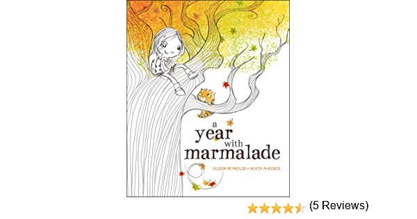 A Year with Marmalade: Alison Reynolds, Heath McKenzie ...