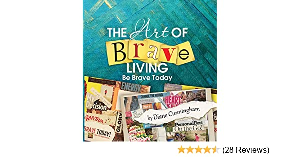 The Art Of Brave Living Be Brave Today Kindle Edition By Diane