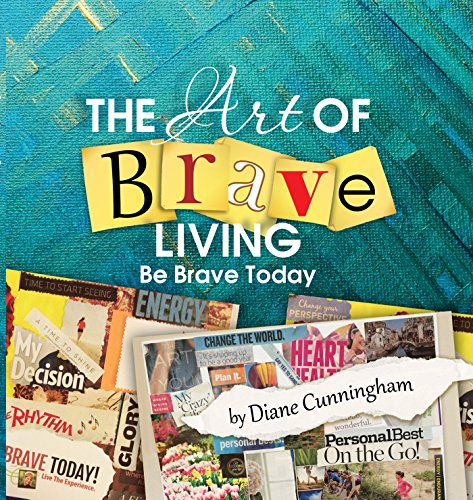 The Art of Brave Living: Be Brave Today by [Cunningham, Diane, Charlotte Canion, Annette Bridges, Holly Doherty, Dena Crecy, LaWanda N. Evans, Rachel Dolcine, Zenice Harasymchuk, Charity Gordon, Barbara Hollace, Kim S. Hawkins, Betsy Lavin, Diana Journy Mary King, Katharine McMahon, Karen Lindwall-Bourg Brenda Love, Kim Smith, Rhonda Pecoraro Dawn E. Perry, Mia A. Williams, Keitha Story-Stephenson Pamela Wessel]