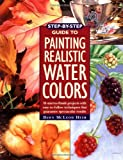The Step-by-Step Guide to Painting Realistic Watercolors, Dawn McLeod Heim, 1581800541