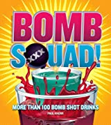 Bomb Squad!: More Than 100 Bomb Shot Drinks