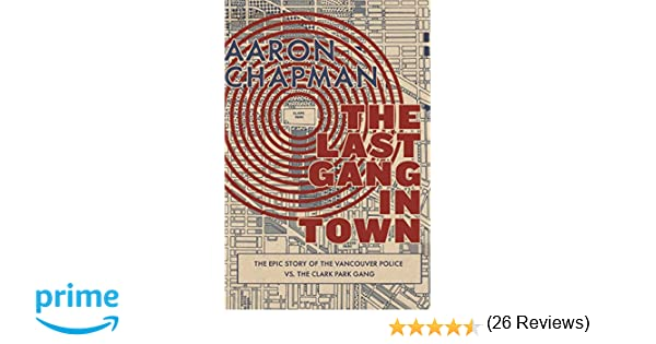 The Last Gang in Town: The Epic Story of the Vancouver